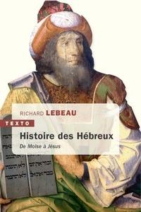 Richard Lebeau - Une histoire des Hébreux - De Moïse à Jésus.