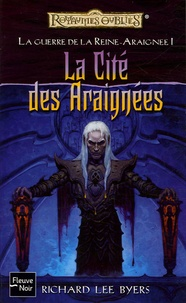 Richard-Lee Byers - La Guerre de la Reine-Araignée Tome 1 : La Cité des Araignées.