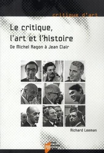 Richard Leeman - Le Critique, l'Art et l'Histoire - De Michel Ragon à Jean Clair.