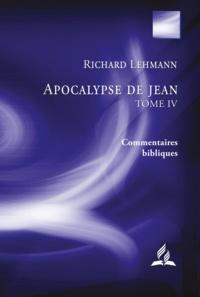 Richard Lehmann - Apocalypse de Jean : Tome IV - Entre les monstres et les anges - Le choix ultime de l'humanité (chapitres 11.19-15.4).