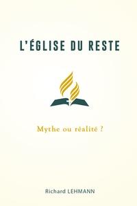 Richard Lehmann - L'Église du reste - Mythe ou réalité ?.