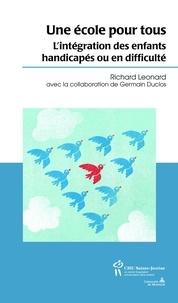 Richard Leonard et Germain Duclos - Une école pour tous - L'intégration scolaire des élèves handicapés ou en difficulté.