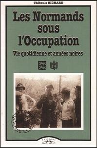 Richard - Les Normands sous l'Occupation, 1940-1944 - Vie quotidienne et années noires.