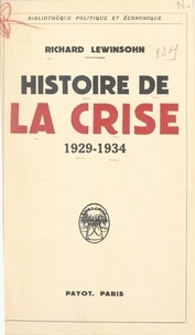 Richard Lewinsohn - Histoire de la crise, 1929-1934.