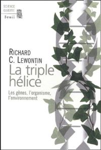 Richard Lewontin - La triple hélice - Les gènes, l'organisme, l'environnement.