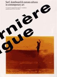 Richard Leydier - La dernière vague - Surf, skateboard & custom cultures in contemporary art.