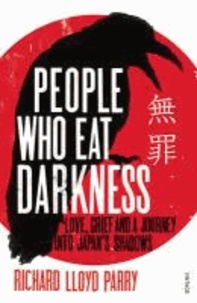 Richard Lloyd Parry - People Who Eat Darkness - Love, Grief and a Journey into Japan's Shadows.