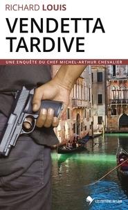 Richard Louis - Une enquête du chef Michel-Arthur Chevalier  : Vendetta tardive.