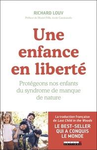 Richard Louv - Une enfance en liberté - Protégeons nos enfants du syndrome de manque de nature.