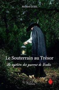 Richard Lueil - Le Souterrain au Trésor Un Mystère des Guerres de Vendée.