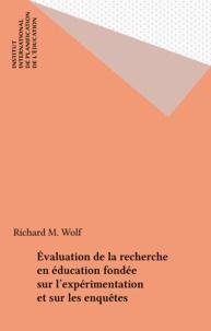 Richard M. Wolf - Évaluation de la recherche en éducation fondée sur l'expérimentation et sur les enquêtes.