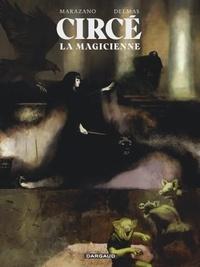 Richard Marazano et Gabriel Delmas - Circé la magicienne.