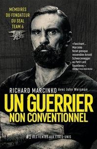 Richard Marcinko - Un guerrier non conventionnel - Mémoires du fondateur du SEAL Team 6.