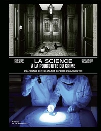 Richard Marlet et Pierre Piazza - La science à la poursuite du crime - D'Alphonse Bertillon aux experts d'aujourd'hui.
