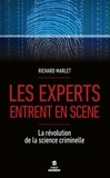 Richard Marlet - Les experts entrent en scène - La révolution de la science criminelle.