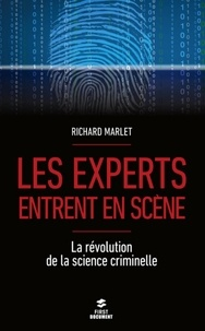Richard Marlet - Les experts entrent en scène - La révolution de la science criminelle.