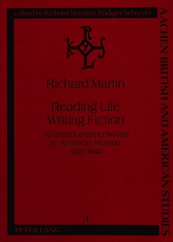 Richard Martin - Reading Life / Writing Fiction - An introduction to novels by American women, 1920-1940.