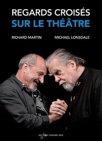 Richard Martin et Michael Lonsdale - Regards croisés sur le théâtre.