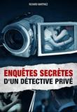 Richard Martinez - Les enquêtes secrêtes d'un détective privé.