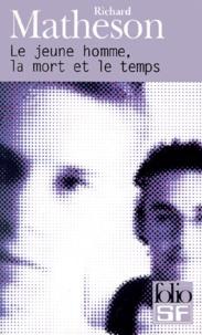 Richard Matheson - Le jeune homme, la mort et le temps.