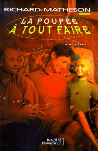 Richard Matheson - Nouvelles Volume 3 : La poupée à tout faire.