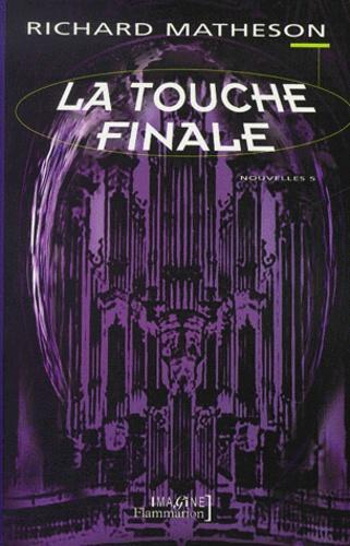 Richard Matheson - Nouvelles Volume 4 : La touche finale.
