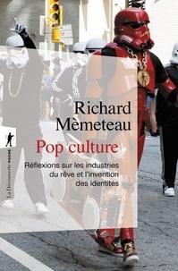 Richard Mèmeteau - Pop culture - Réflexions sur les industries du rêve et l'invention des identités.