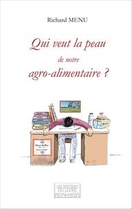 Richard Menu - Qui veut la peau de notre agro-alimentaire ?.