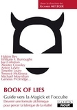 Richard Metzger - Book of Lies (Le livre des mensonges) - Guide vers la Magick et l'occulte (Devenir une formule alchimique pour percer la fabrique de la réalité).
