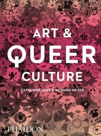 Richard Meyer et Catherine Lord - Art & Queer Culture.
