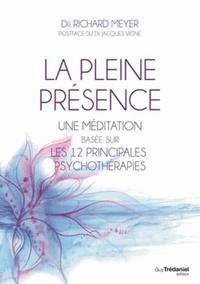 Richard Meyer - La pleine présence - Une méditation basée sur les 12 principales psychothérapies.