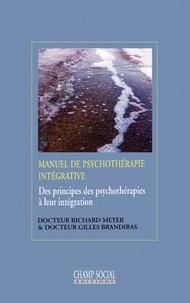 Richard Meyer et Gilles Brandibas - Manuel de psychothérapie intégrative - Des principes de psychothérapies à leur intégration.