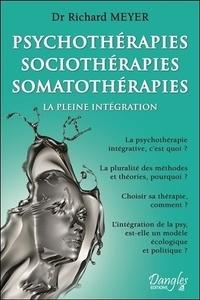 Richard Meyer - Psychothérapies, sociothérapies , somatothérapies - La pleine intégration.