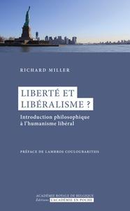 Richard Miller - Liberté et libéralisme ? - Introduction philosophique à l'humanisme libéral.