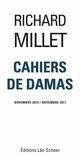 Richard Millet - Cahiers de Damas - Novembre 2015 / Novembre 2017.