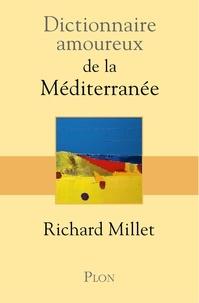 Richard Millet - Dictionnaire amoureux de la Méditerranée.