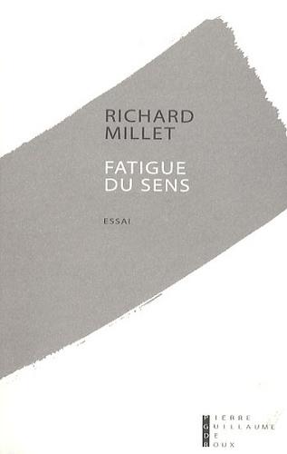 Richard Millet - Fatigue du sens.