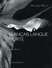 Richard Millet - Français langue morte - Suivi de l'Anti-Millet.