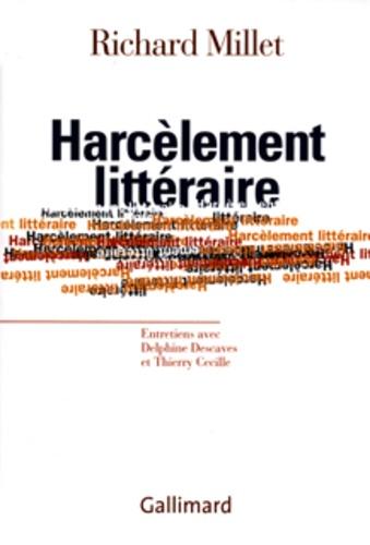 Richard Millet - Harcèlement littéraire.