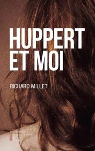 Richard Millet - Huppert et moi.