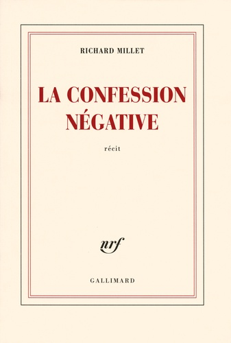 Richard Millet - La confession négative.