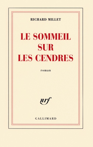 Richard Millet - Le sommeil sur les cendres.