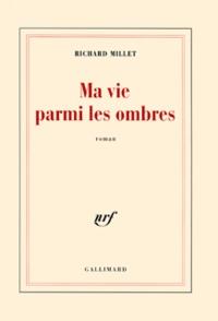 Richard Millet - Ma vie parmi les ombres.