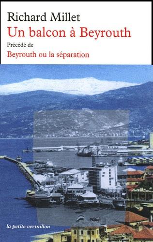 Un balcon à Beyrouth précédé de Beyrouth ou la séparation  édition revue et corrigée