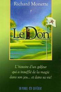 Richard Monette - Le Don - L'histoire d'un golfeur qui a insufflé de la magie dans son jeu... et dans sa vie !.