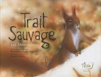 Richard Mongenet et Guillaume Mongenet - Trait Sauvage - Les Mammifères.