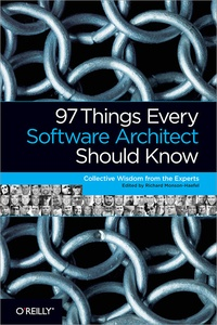 Richard Monson-Haefel - 97 Things Every Software Architect Should Know - Collective Wisdom from the Experts.