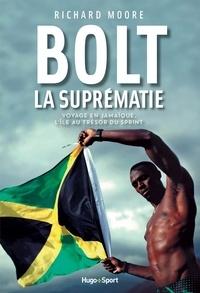 Richard Moore - Bolt, la suprématie - Voyage en Jamaïque, l'île au trésor du sprint.