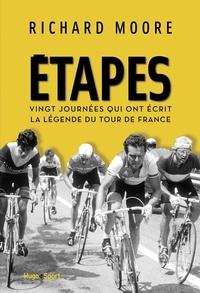 Richard Moore - Etapes - Vingt journées qui ont écrit la légende du Tour de France.