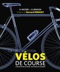 Richard Moore et Daniel Benson - Vélos de course - Concepteurs de génie, machines de légende.